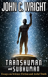 Transhuman And Subhuman  Castaliahousecom A Collection Of Brilliant And Thoughtprovoking Essays By The Science  Fiction Master John C Wright From The History Of The Golden Age Of Science  Fiction